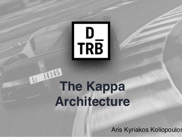 The Kappa Architecture Aris Kyriakos Koliopoulos