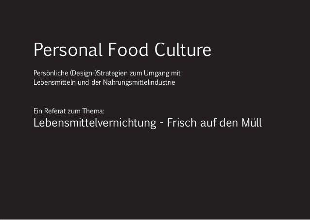 t Personal Food Culture Persönliche (Design-)Strategien zum Umgang mit Lebensmitteln und der Nahrungsmittelindustrie Ein R...