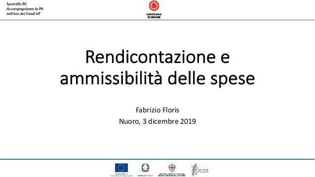 Rendicontazione e ammissibilità delle spese Fabrizio Floris Nuoro, 3 dicembre 2019