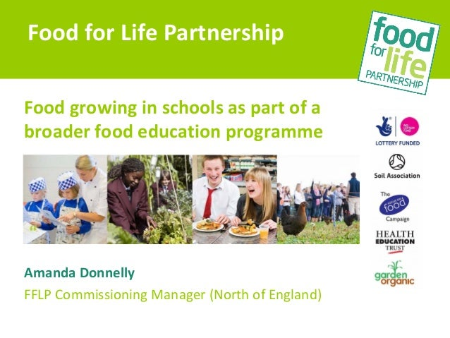 Food growing in schools as part of abroader food education programmeAmanda DonnellyFFLP Commissioning Manager (North of En...