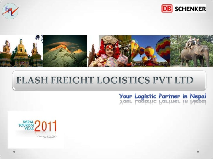 Agenda/ Contents1. Introduction of Nepal2. Flash Freight Logistics in Nepal3. Services4. Major Business Houses in Nepal5. ...