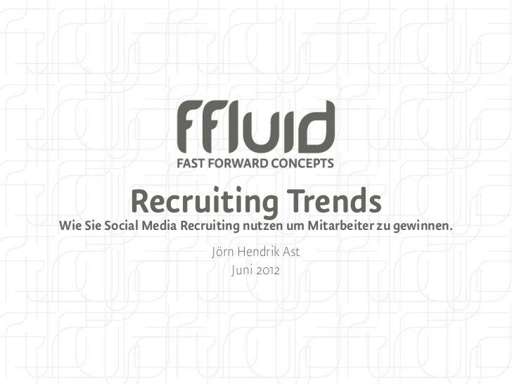 Recruiting TrendsWie Sie Social Media Recruiting nutzen um Mitarbeiter zu gewinnen.                         Jörn Hendrik A...