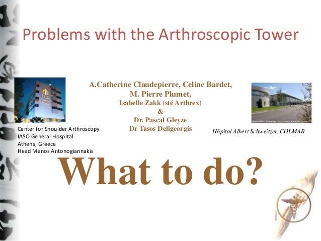 Problems with the Arthroscopic Tower A.Catherine Claudepierre, Celine Bardet, M. Pierre Plumet, Isabelle Zakk (sté Arthrex...