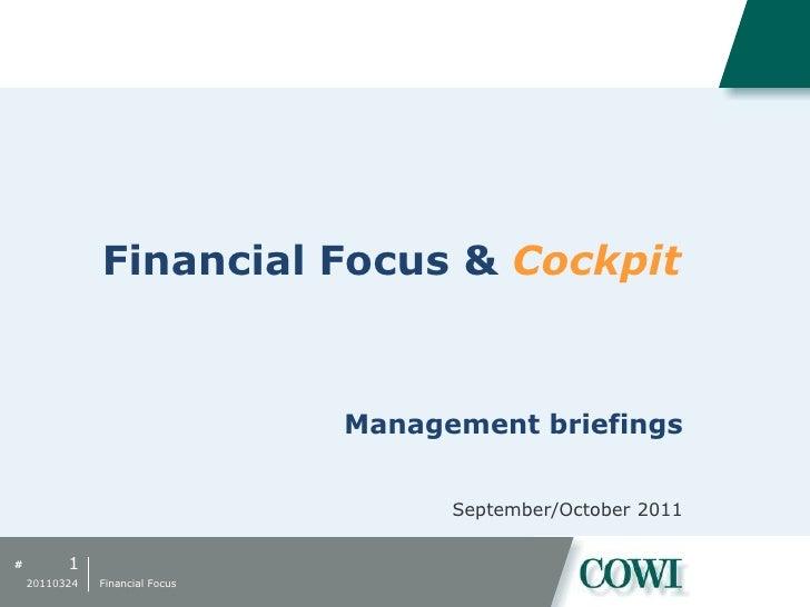 Financial Focus & Cockpit<br />1<br />20110324<br />Financial Focus<br />Management briefings<br />September/October 2011<...
