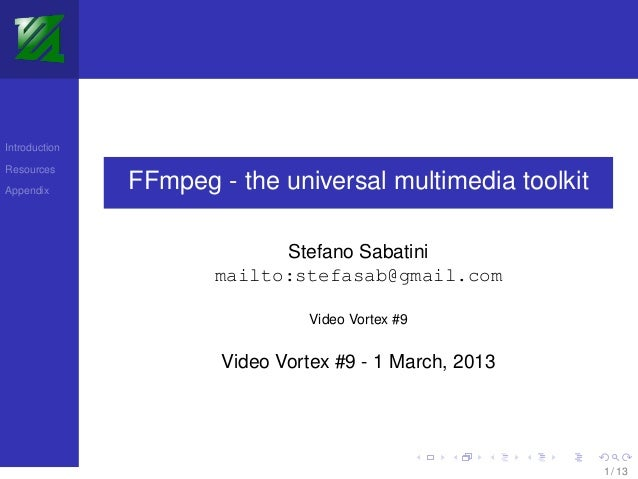 IntroductionResourcesAppendix               FFmpeg - the universal multimedia toolkit                            Stefano S...