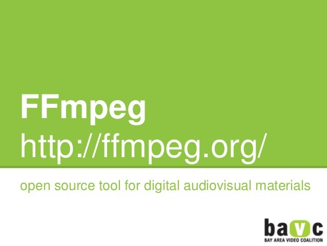 FFmpeghttp://ffmpeg.org/open source tool for digital audiovisual materials