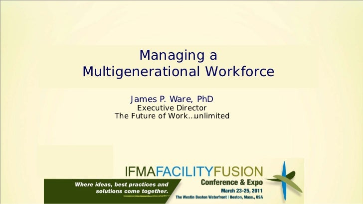 Managing aMultigenerational Workforce       James P. Ware, PhD         Executive Director    The Future of Work…unlimited