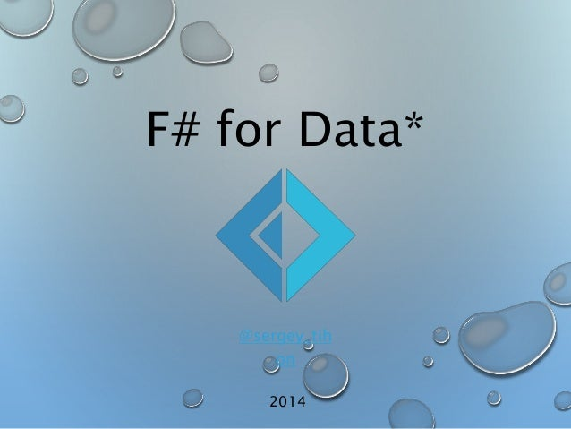F# for Data*  @sergey_tih  on  2014