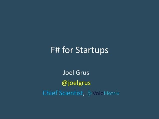 F# for Startups Joel Grus @joelgrus Chief Scientist,