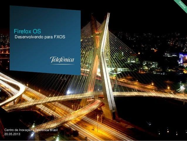 Centro de Inovação – Telefônica Brasil20.05.2013Desenvolvendo para FXOSFirefox OS