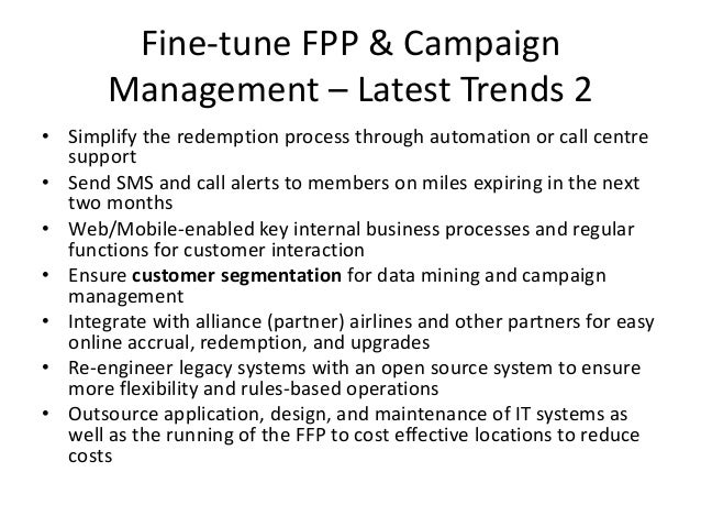 Fine-tune FPP & Campaign Management – Latest Trends 2 • Simplify the redemption process through automation or call centre ...
