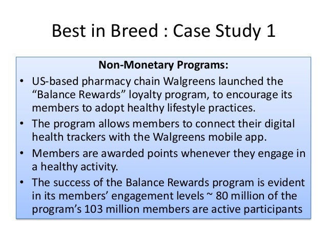 """Best in Breed : Case Study 1 Non-Monetary Programs: • US-based pharmacy chain Walgreens launched the """"Balance Rewards"""" loy..."""