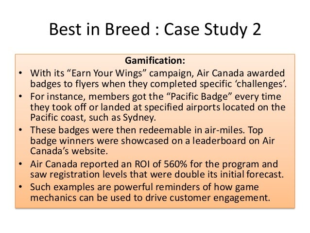 """Best in Breed : Case Study 2 Gamification: • With its """"Earn Your Wings"""" campaign, Air Canada awarded badges to flyers when..."""