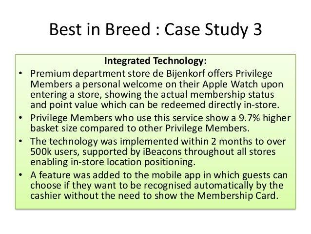 Best in Breed : Case Study 3 Integrated Technology: • Premium department store de Bijenkorf offers Privilege Members a per...