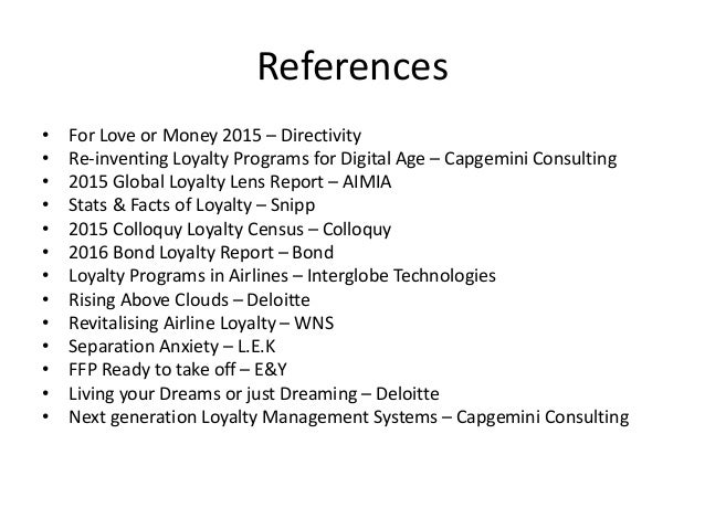 References • For Love or Money 2015 – Directivity • Re-inventing Loyalty Programs for Digital Age – Capgemini Consulting •...