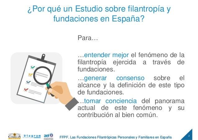 2 FFPF. Las Fundaciones Filantrópicas Personales y Familiares en España ¿Por qué un Estudio sobre filantropía y fundacione...