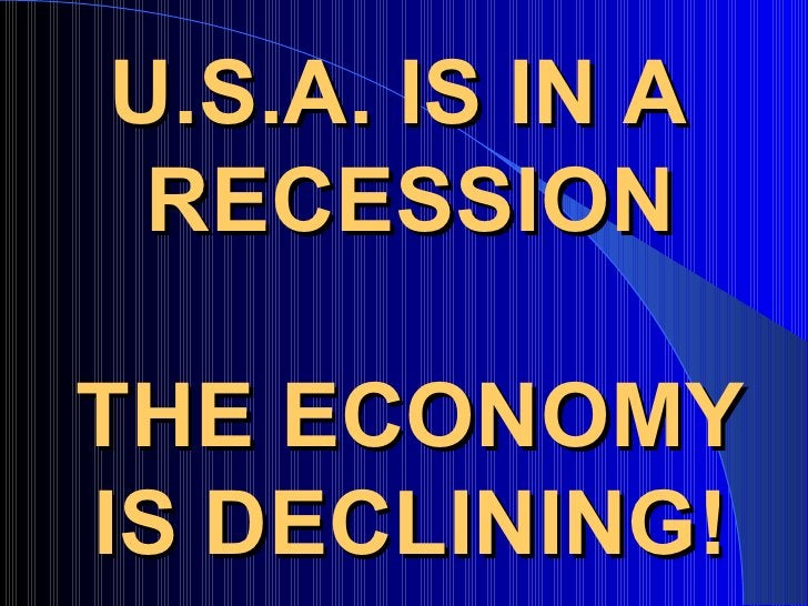 U.S.A. IS IN A  RECESSION THE ECONOMY IS DECLINING!