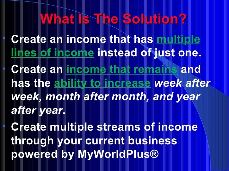 What Is The Solution? <ul><li>Create an income that has  multiple lines of income   instead of just one. </li></ul><ul><li...