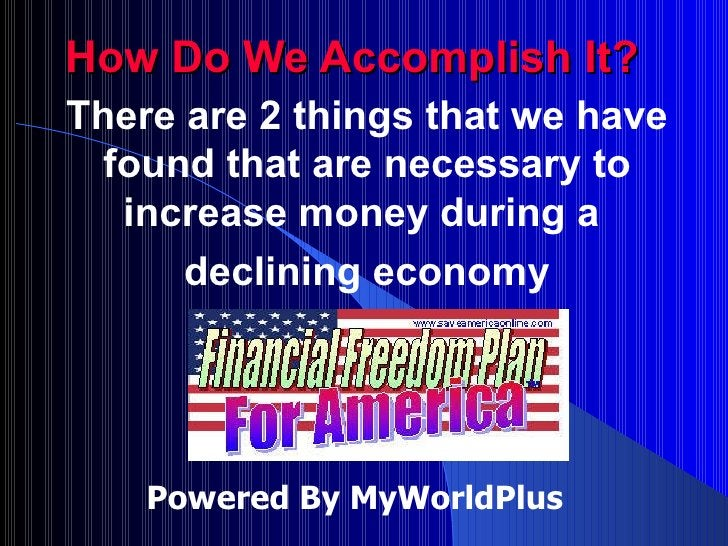 How Do We Accomplish It? There are 2 things that we have found that are necessary to increase money during a  declining ec...