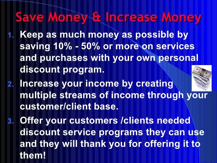 Save Money & Increase Money <ul><li>Keep as much money as possible by saving 10% - 50% or more on services and purchases w...