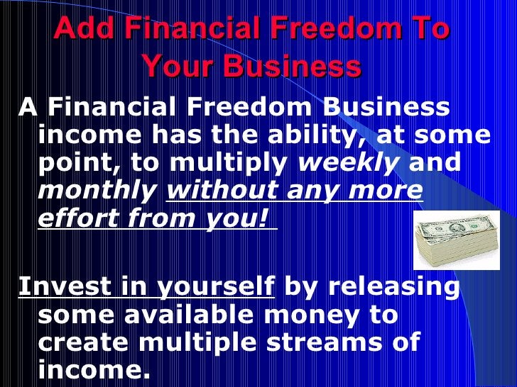 Add Financial Freedom To Your Business <ul><li>A Financial Freedom Business income has the ability, at some point, to mult...