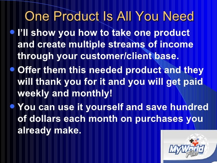 One Product Is All You Need <ul><li>I'll show you how to take one product and create multiple streams of income  through y...