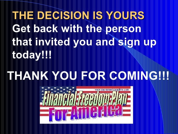 THE DECISION IS YOURS <ul><li>Get back with the person that invited you and sign up today!!! </li></ul>THANK YOU FOR COMIN...