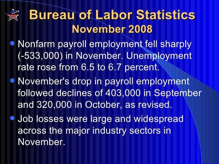 Bureau of Labor Statistics  November 2008 <ul><li>Nonfarm payroll employment fell sharply (-533,000) in November. Unemploy...