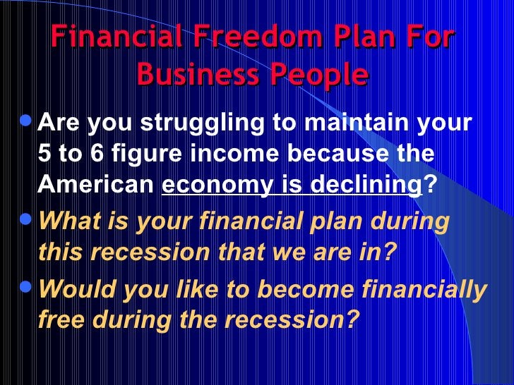 Financial Freedom Plan For Business People <ul><li>Are you struggling to maintain your 5 to 6 figure income because the Am...
