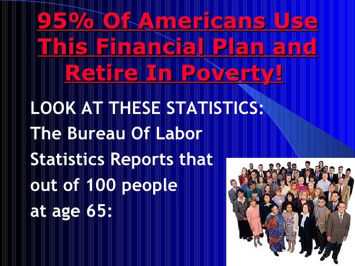 95% Of Americans Use This Financial Plan and Retire In Poverty!   <ul><li>LOOK AT THESE STATISTICS: </li></ul><ul><li>The ...