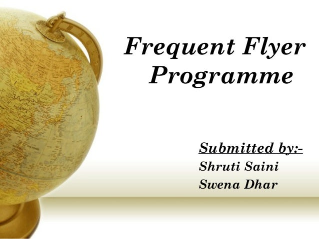 Frequent Flyer Programme Submitted by:- Shruti Saini Swena Dhar