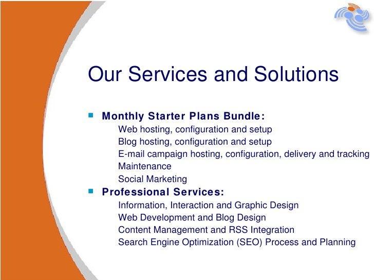 Our Services and Solutions <ul><li>Monthly Starter Plans Bundle: </li></ul><ul><ul><li>Web hosting, configuration and setu...