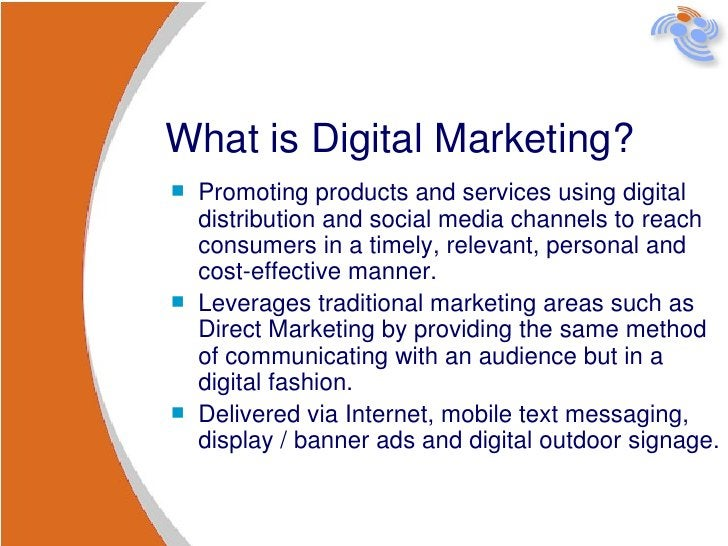 What is Digital Marketing? <ul><li>Promoting products and services using digital distribution and social media channels to...