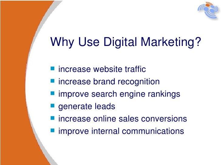 Why Use Digital Marketing? <ul><li>increase website traffic </li></ul><ul><li>increase brand recognition </li></ul><ul><li...