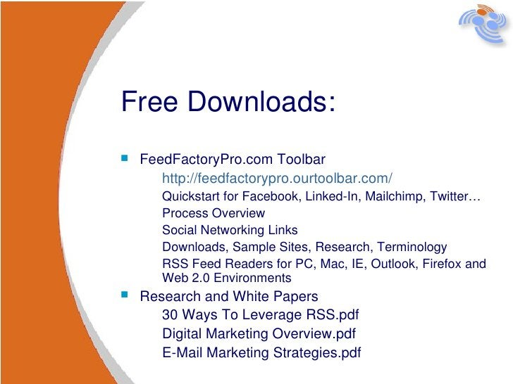 Free Downloads: <ul><li>FeedFactoryPro.com Toolbar </li></ul><ul><ul><li>http://feedfactorypro.ourtoolbar.com/ </li></ul><...