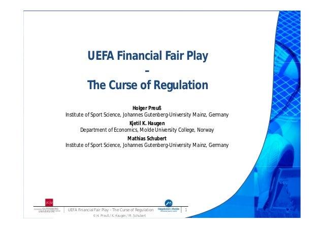 UEFA Financial Fair Play – The Curse of Regulation Holger Preuß Institute of Sport Science, Johannes Gutenberg-University ...