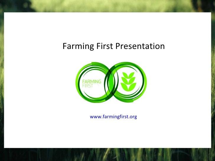 Farming First Presentation www.farmingfirst.org