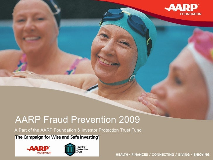 AARP Fraud Prevention 2009 A Part of the AARP Foundation & Investor Protection Trust Fund