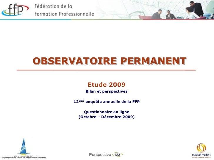 OBSERVATOIRE PERMANENT             Etude 2009           Bilan et perspectives       12ème enquête annuelle de la FFP      ...