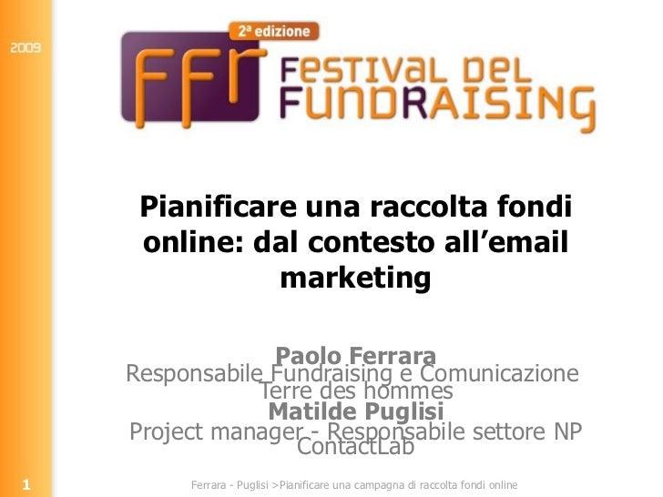 Pianificare una raccolta fondi online: dal contesto all'email marketing Paolo Ferrara Responsabile Fundraising e Comunicaz...
