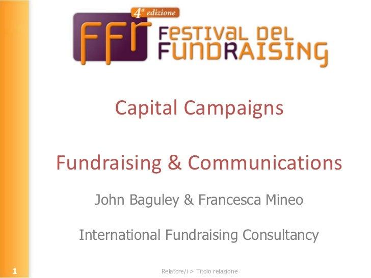Capital Campaigns Fundraising & Communications John Baguley & Francesca Mineo International Fundraising Consultancy