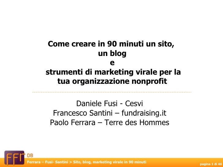Daniele Fusi - Cesvi Francesco Santini – fundraising.it Paolo Ferrara – Terre des Hommes Come creare in 90 minuti un sito,...