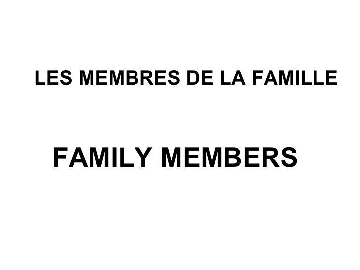 LES MEMBRES DE LA FAMILLE FAMILY MEMBERS