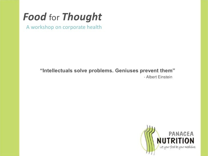 """FoodforThought<br />A workshop on corporate health<br />""""Intellectuals solve problems. Geniuses prevent them""""<br />- Alber..."""