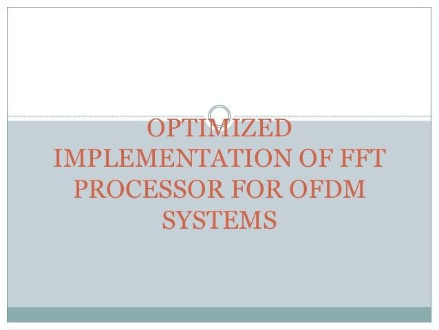OPTIMIZEDIMPLEMENTATION OF FFTPROCESSOR FOR OFDMSYSTEMS