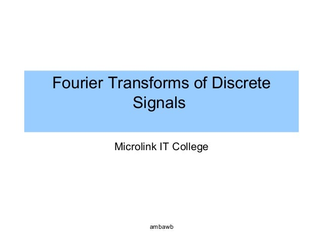 Fourier Transforms of Discrete Signals Microlink IT College ambawb