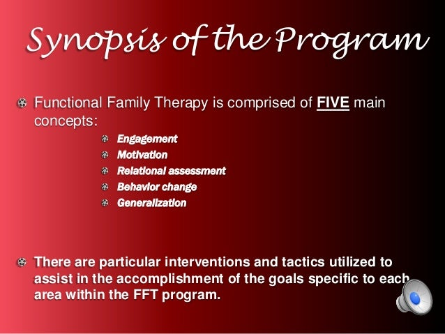 functional family therapy fft essay Functional family therapy theory: functional family therapy (fft) is a theoretical model that fits with me for the following reasons fft's three intervention phases- engagement and motivation, behavior change, and generalization- are straight forward techniques for the therapist to follow and interventions that are interdependent.