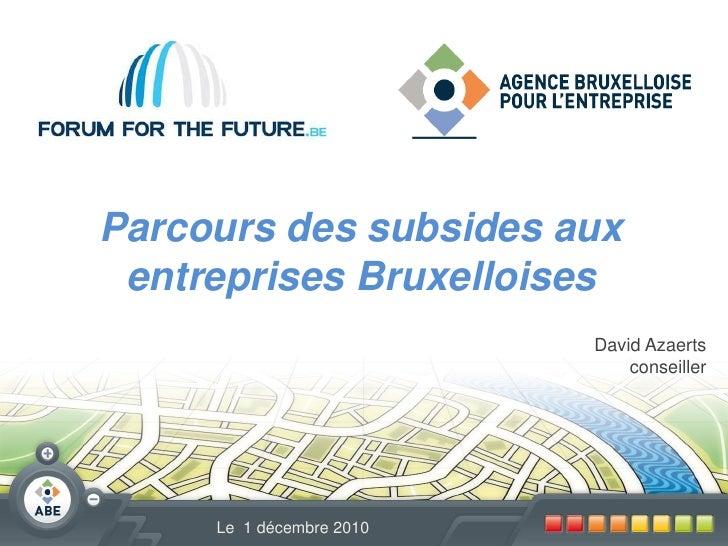 Parcours des subsides aux entreprises Bruxelloises                          David Azaerts                              con...