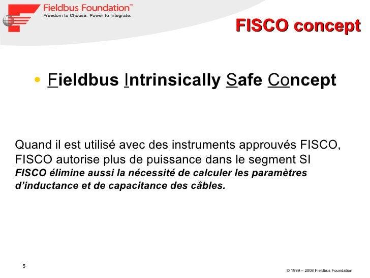 FISCO concept <ul><li>F ieldbus  I ntrinsically  S afe  Co ncept </li></ul>Quand il est utilisé avec des instruments appro...
