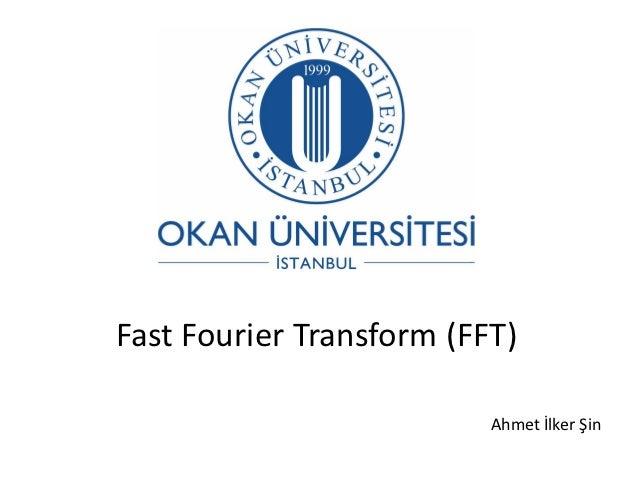 Fast Fourier Transform (FFT)                          Ahmet İlker Şin